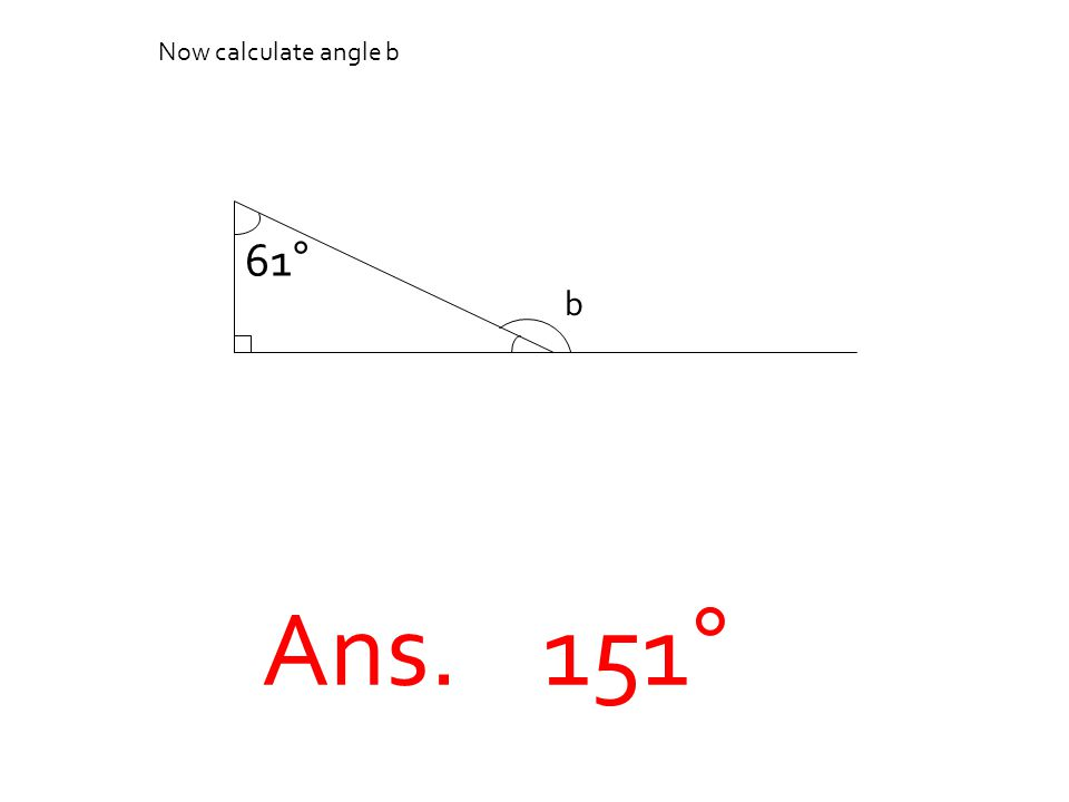 Ans. 151° Now calculate angle b 61° b