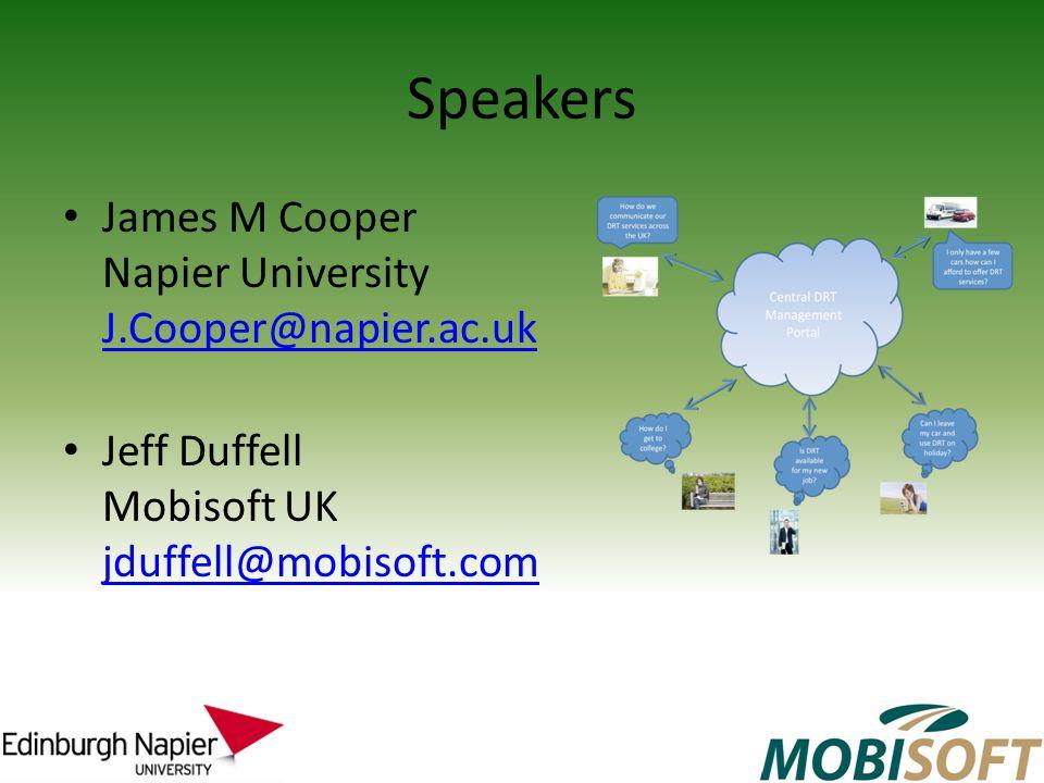 Speakers James M Cooper Napier University J.Cooper@napier.ac.uk J.Cooper@napier.ac.uk Jeff Duffell Mobisoft UK jduffell@mobisoft.com jduffell@mobisoft.com