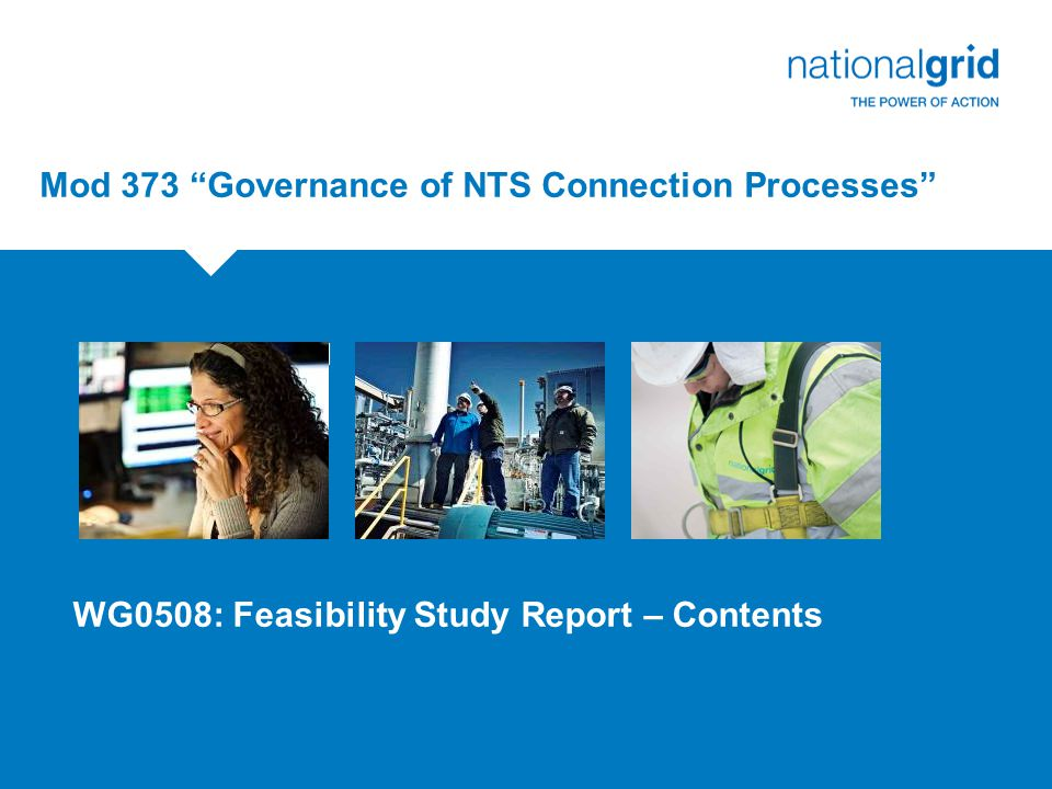"""Mod 373 """"Governance of NTS Connection Processes"""" Review Group 029111 August 2010 WG0508: Feasibility Study Report – Contents"""
