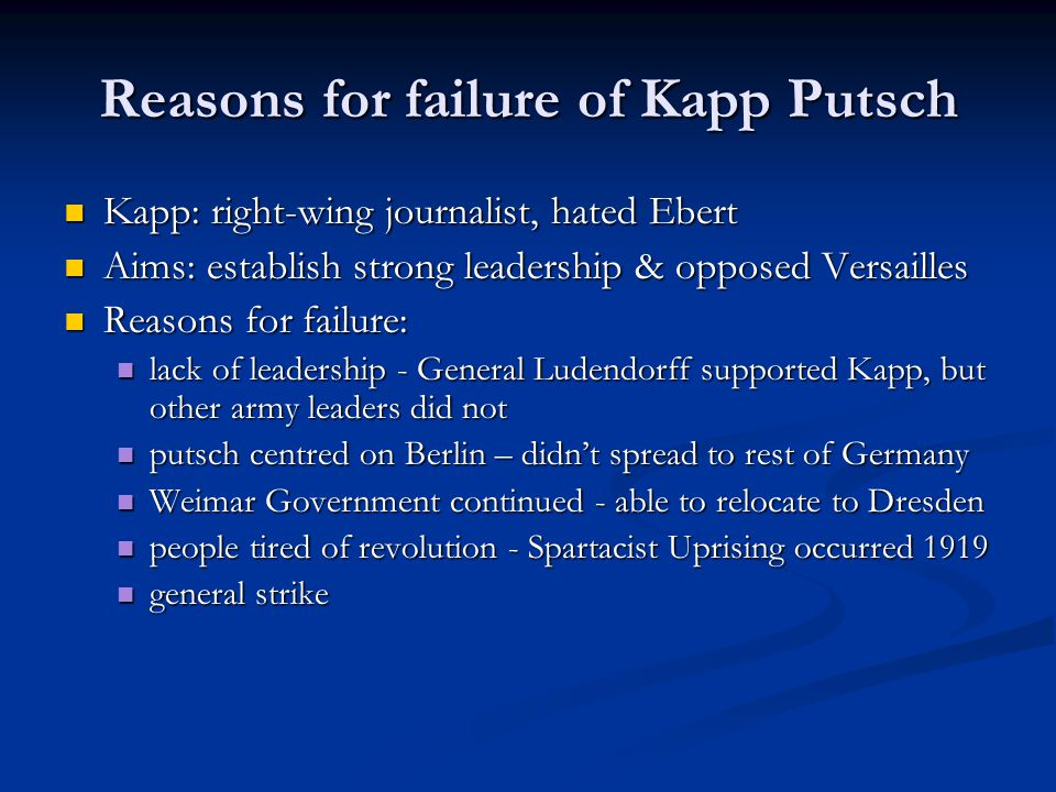 Reasons for failure of Kapp Putsch Kapp: right-wing journalist, hated Ebert Kapp: right-wing journalist, hated Ebert Aims: establish strong leadership