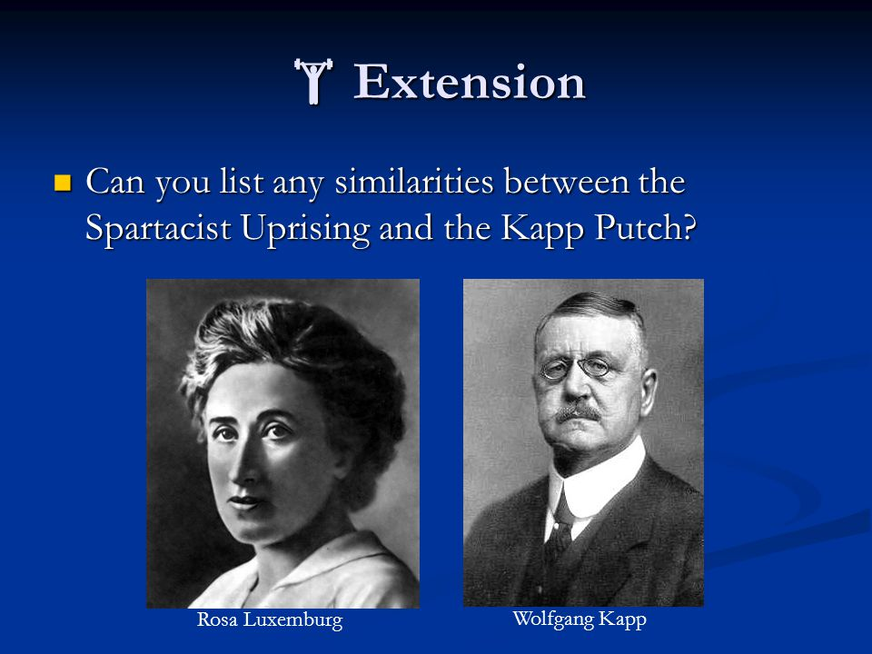  Extension Can you list any similarities between the Spartacist Uprising and the Kapp Putch? Can you list any similarities between the Spartacist Upr