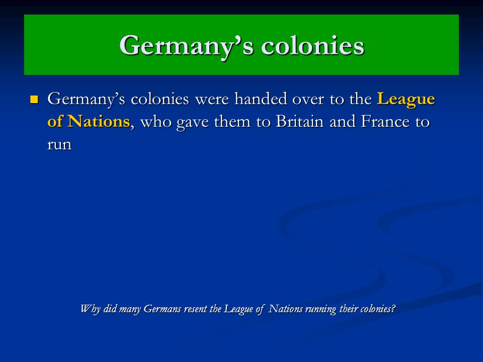 Germany's colonies Germany's colonies were handed over to the League of Nations, who gave them to Britain and France to run Germany's colonies were ha