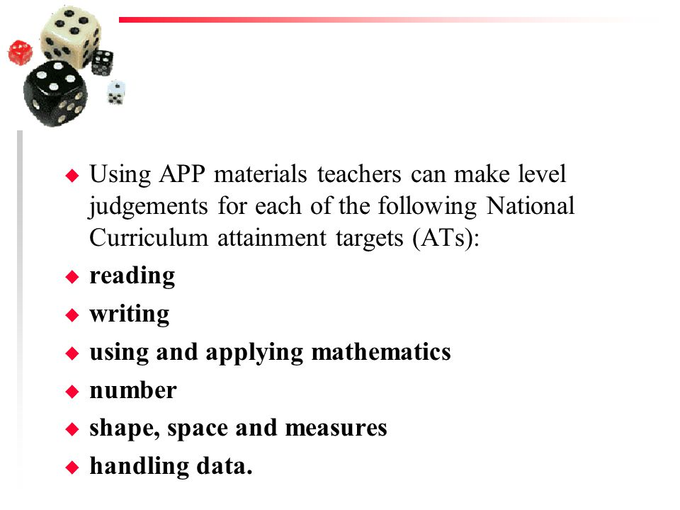 u Based on the assessment focuses (AFs) that underpin National Curriculum assessment, the APP approach improves the quality and reliability of teacher assessment.