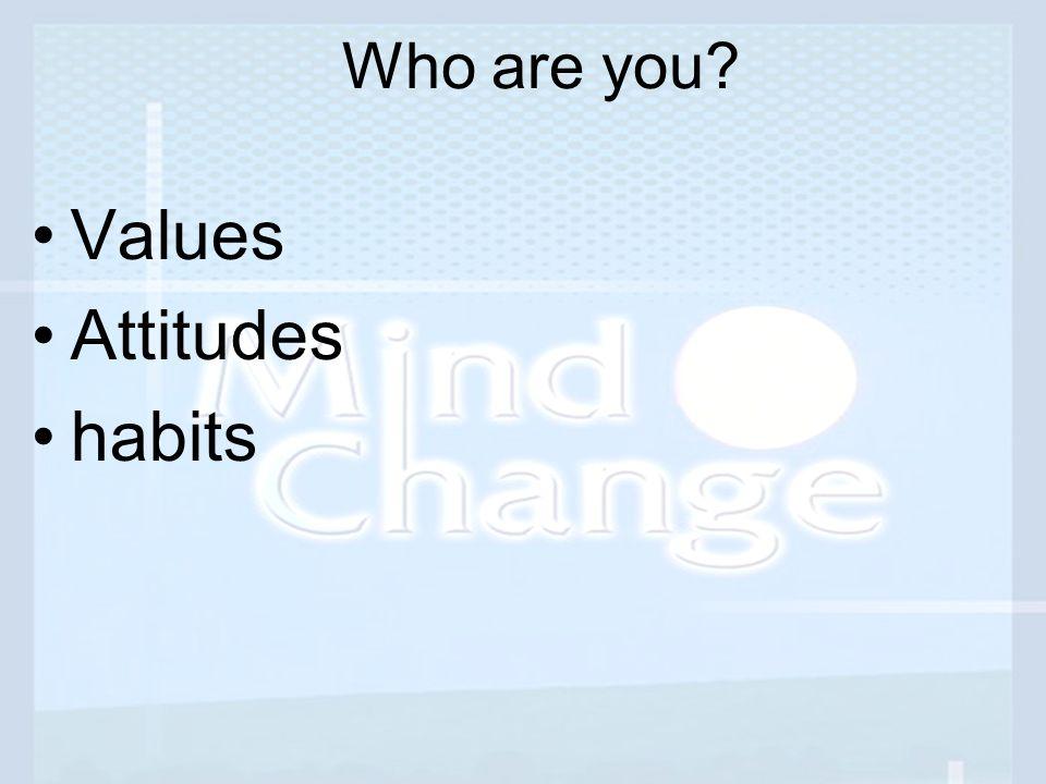 Who are you? Values Attitudes habits