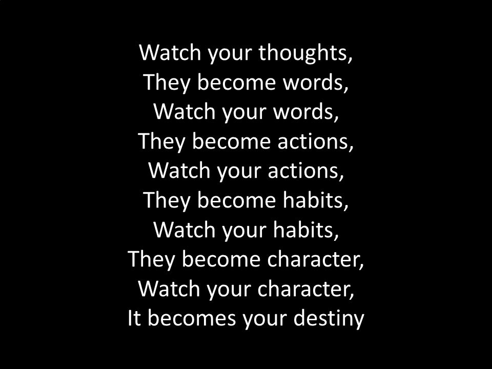 Making learning Irresistible Tom Robson Watch your thoughts, They become words, Watch your words, They become actions, Watch your actions, They become habits, Watch your habits, They become character, Watch your character, It becomes your destiny