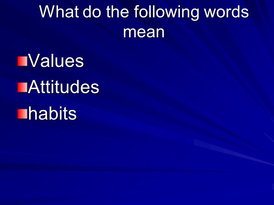 What do the following words mean ValuesAttitudeshabits