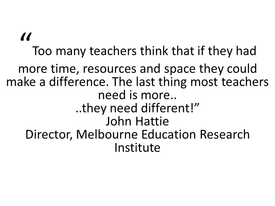 Too many teachers think that if they had more time, resources and space they could make a difference.