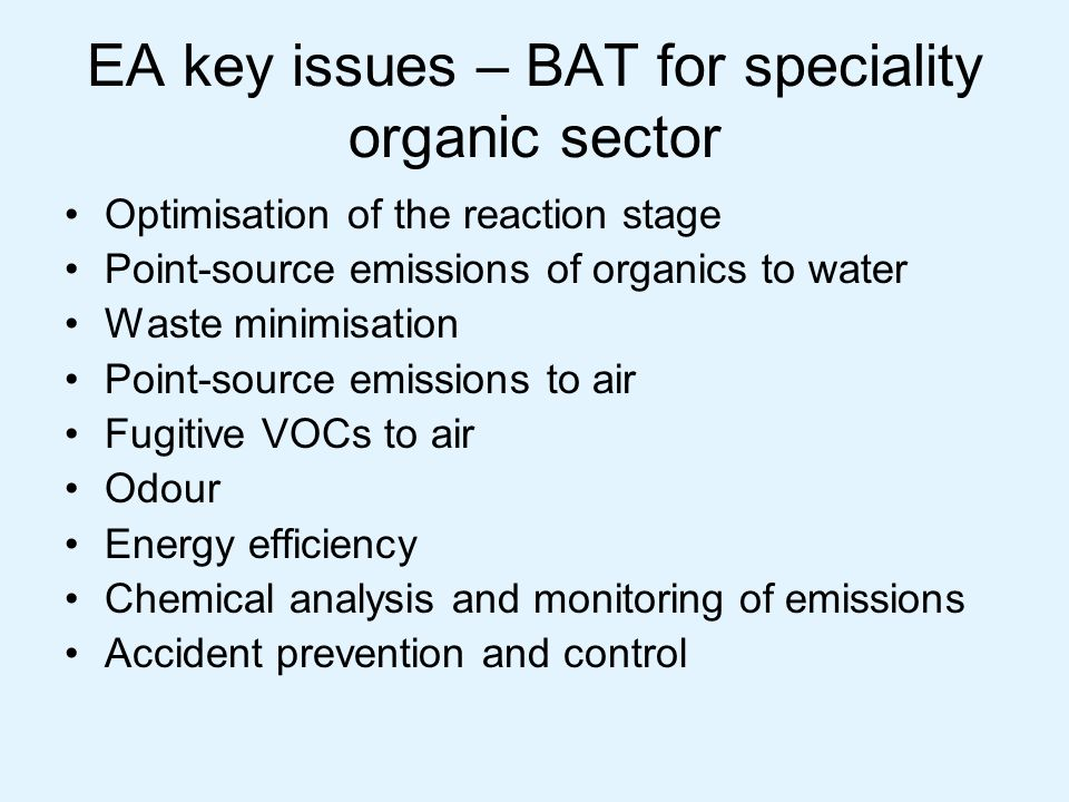 EA key issues – BAT for speciality organic sector Optimisation of the reaction stage Point-source emissions of organics to water Waste minimisation Po