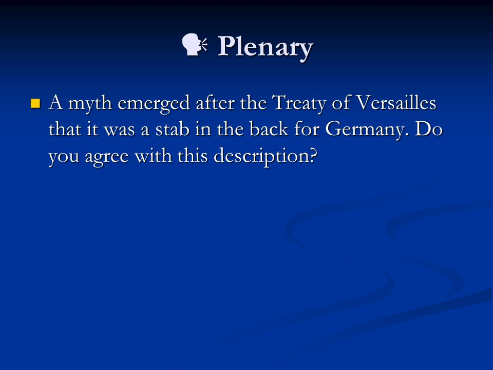 Plenary Plenary A myth emerged after the Treaty of Versailles that it was a stab in the back for Germany.