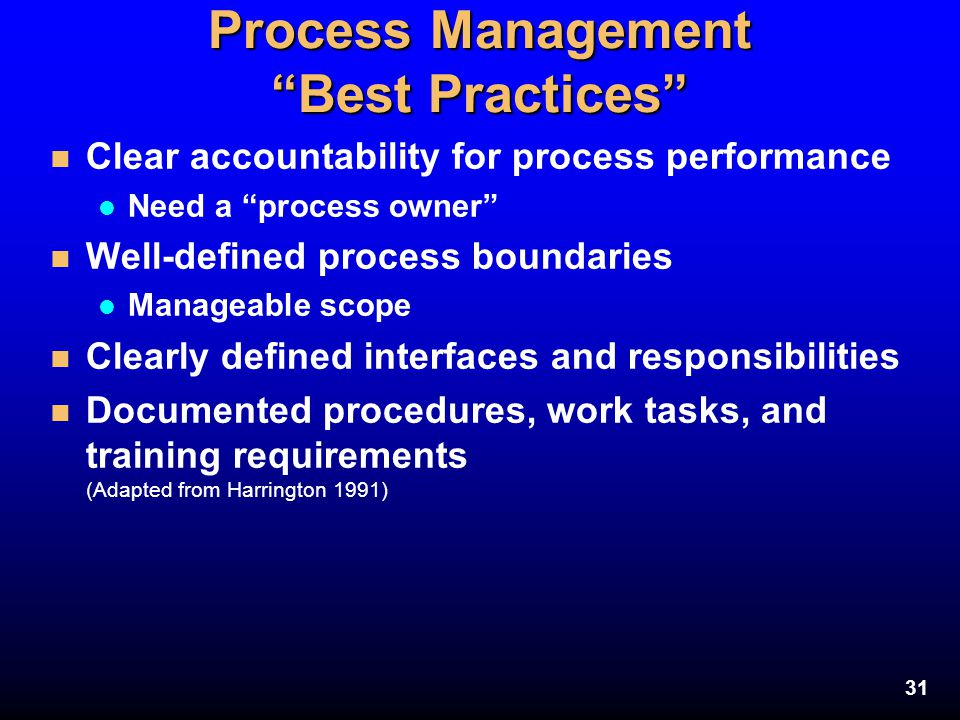"""31 Process Management """"Best Practices"""" n Clear accountability for process performance l Need a """"process owner"""" n Well-defined process boundaries l Man"""