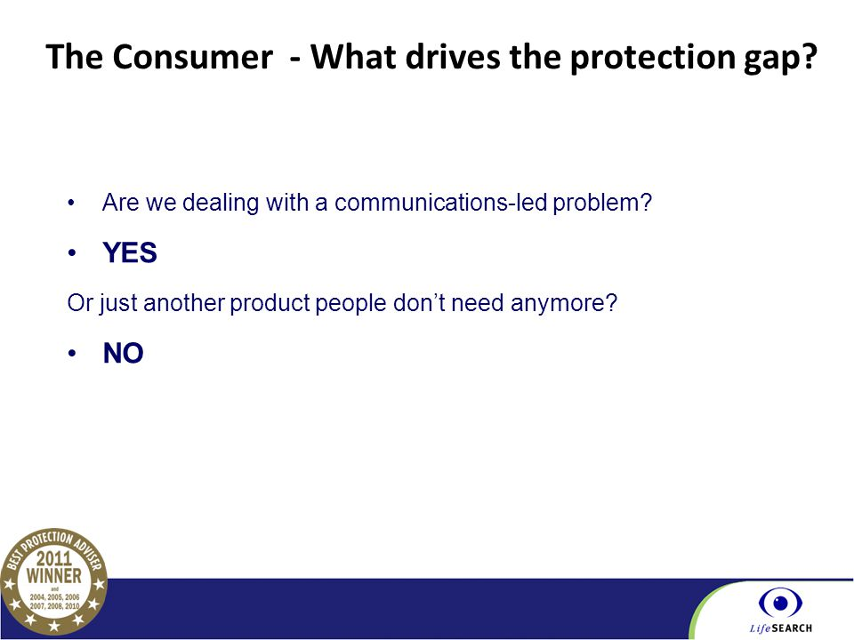 Part of the BGL Group The Consumer - What drives the protection gap? Are we dealing with a communications-led problem? YES Or just another product peo