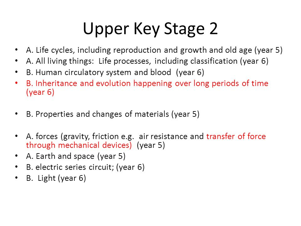 Upper Key Stage 2 A. Life cycles, including reproduction and growth and old age (year 5) A. All living things: Life processes, including classificatio