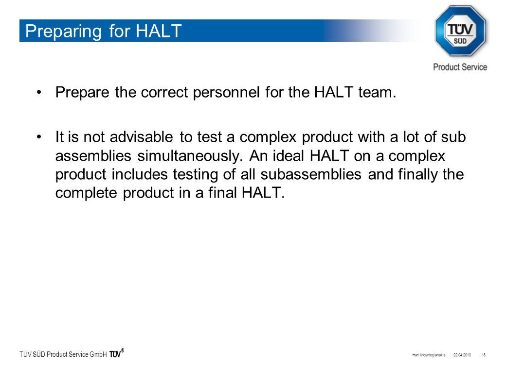 TÜV SÜD Product Service GmbH Preparing for HALT Prepare the correct personnel for the HALT team.