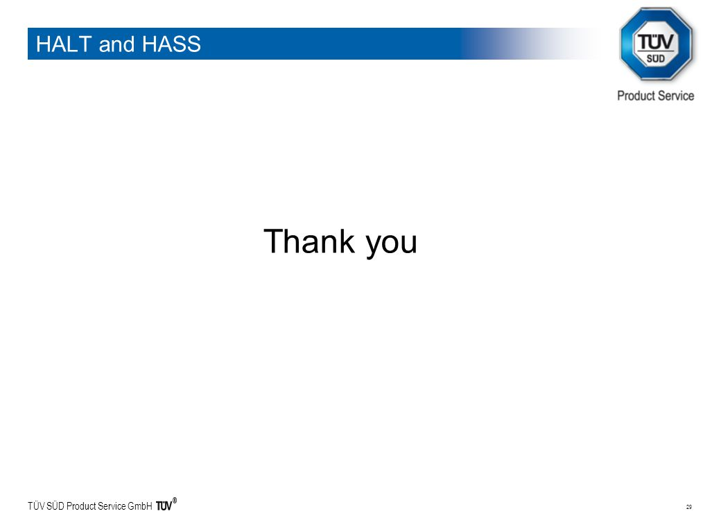 TÜV SÜD Product Service GmbH 29 HALT and HASS Thank you