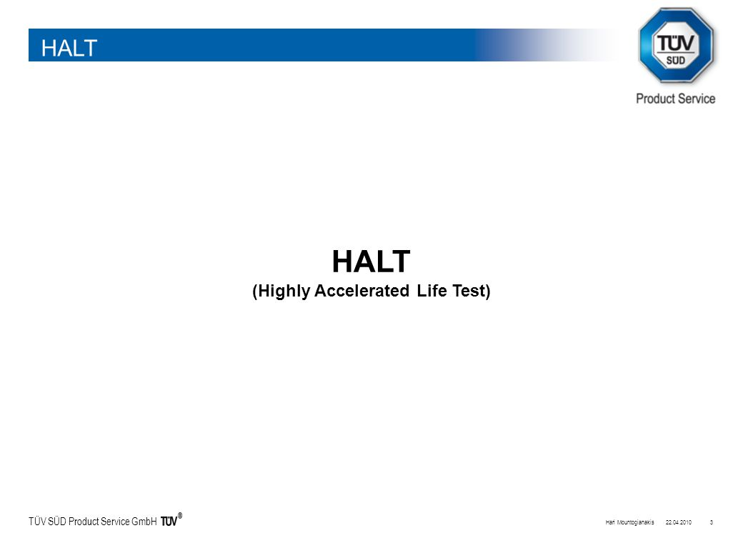 TÜV SÜD Product Service GmbH 22.04.2010Hari Mountogianakis3 HALT (Highly Accelerated Life Test)