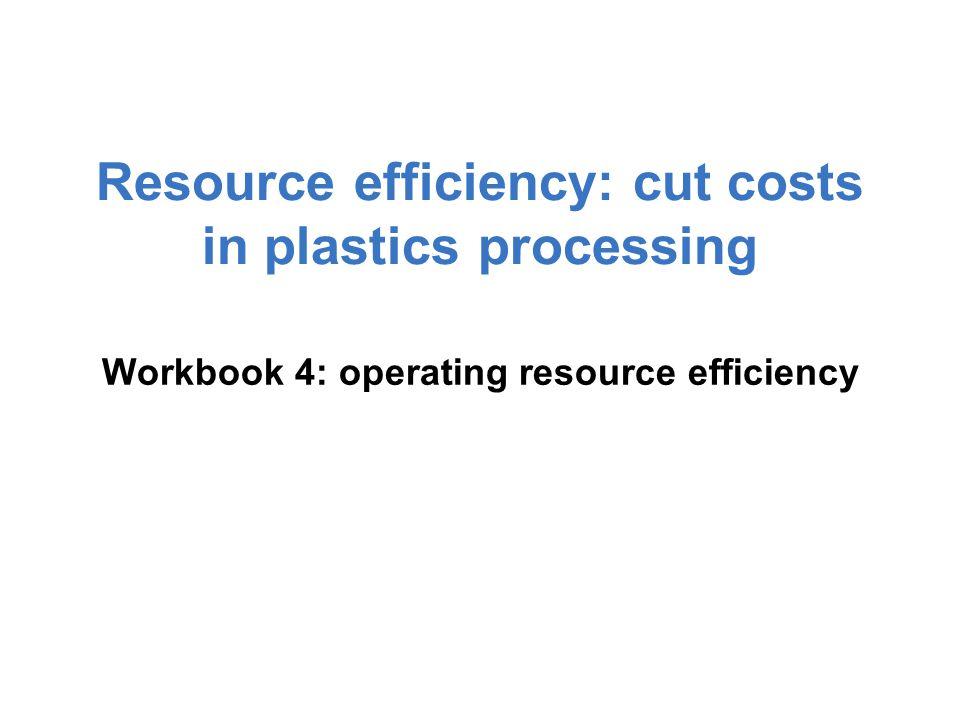 Resource efficiency: cut costs in plastics processing Workbook 4: operating resource efficiency