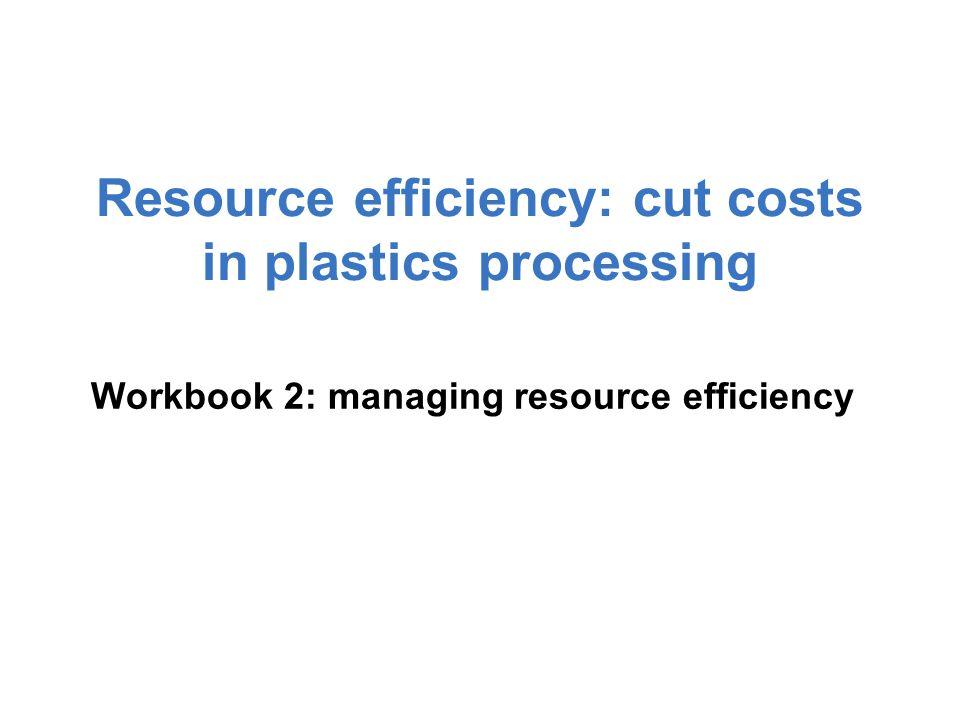 Resource efficiency: cut costs in plastics processing Workbook 2: managing resource efficiency
