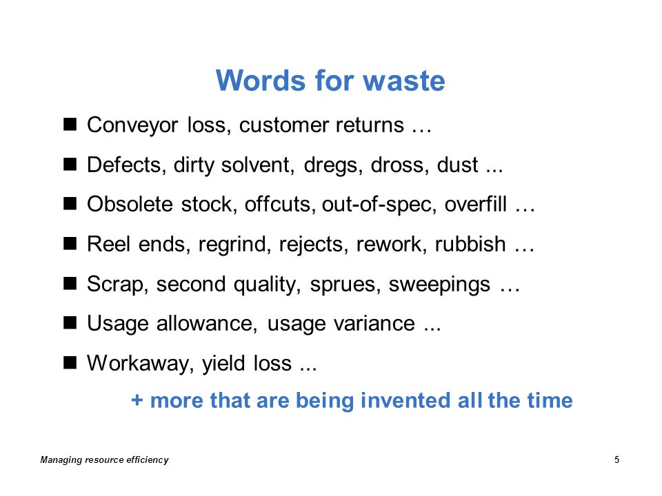 Words for waste Managing resource efficiency5 Conveyor loss, customer returns … Defects, dirty solvent, dregs, dross, dust...