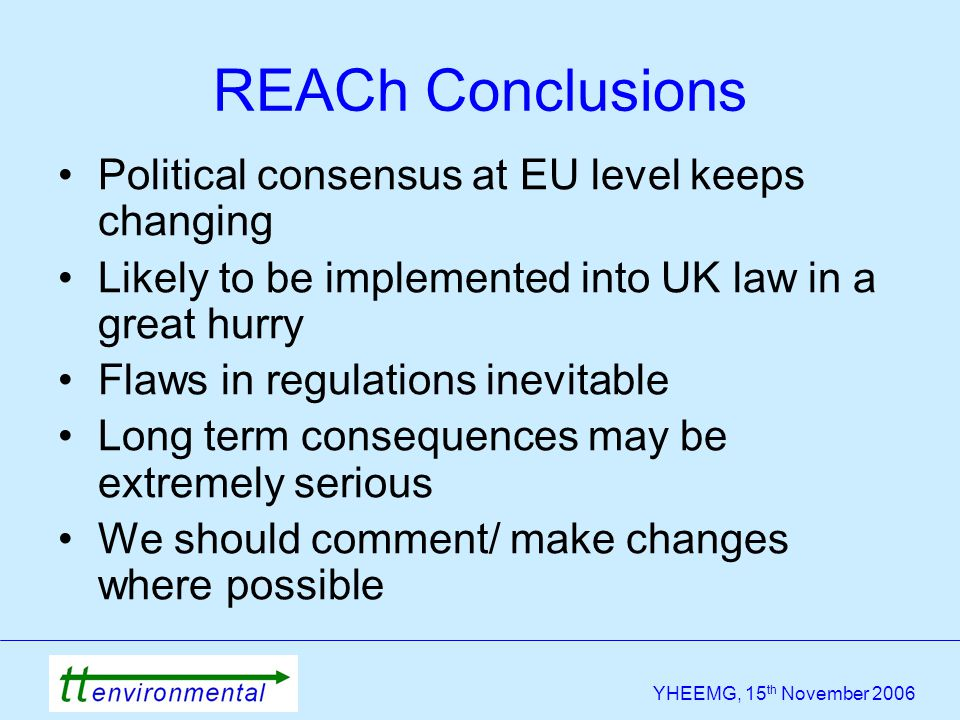 YHEEMG, 15 th November 2006 Political consensus at EU level keeps changing Likely to be implemented into UK law in a great hurry Flaws in regulations