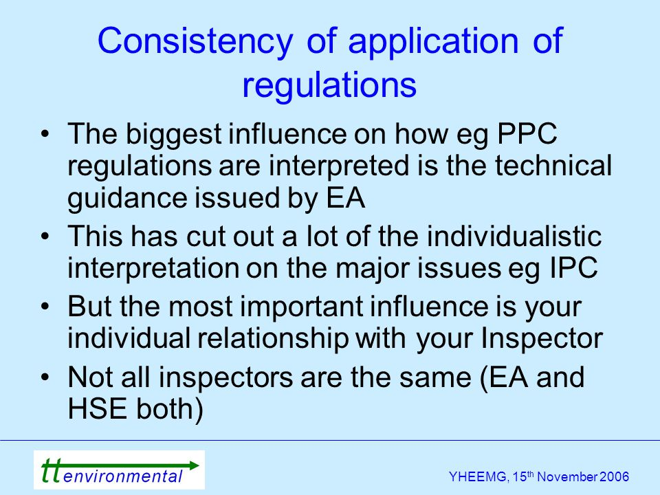 YHEEMG, 15 th November 2006 The biggest influence on how eg PPC regulations are interpreted is the technical guidance issued by EA This has cut out a
