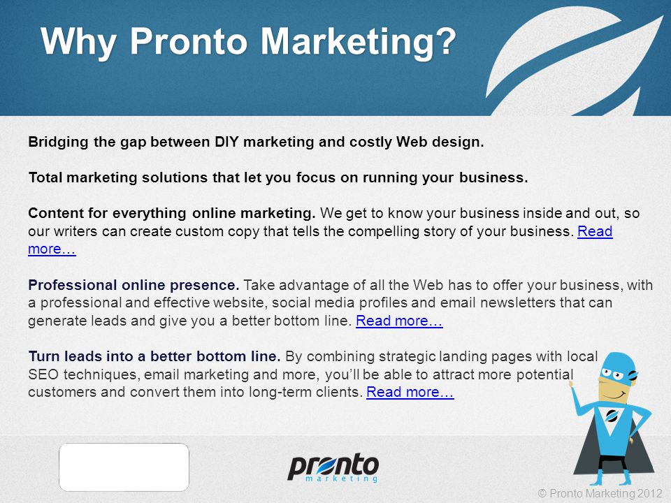 © Pronto Marketing 2012 Why Pronto Marketing.Keeping you connected for a better business.