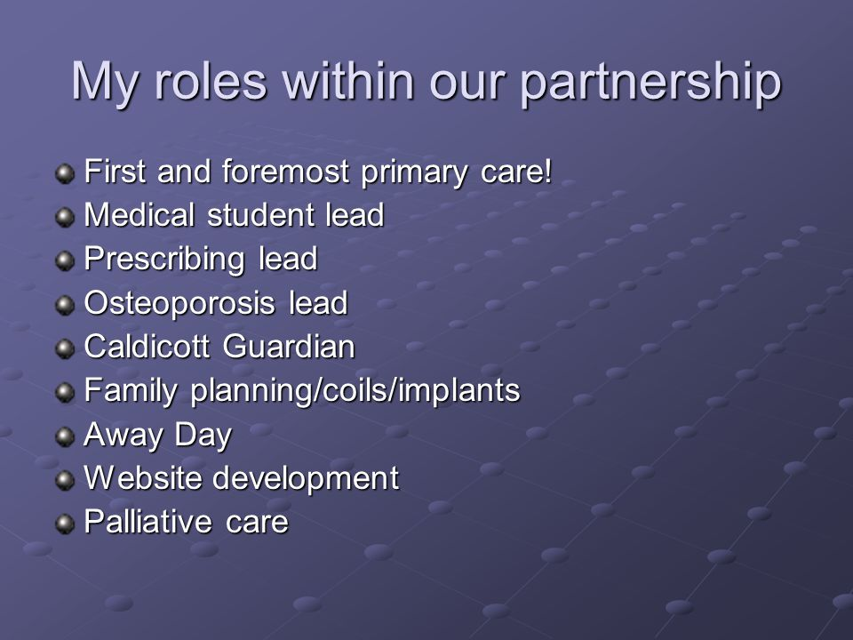 My roles within our partnership First and foremost primary care.