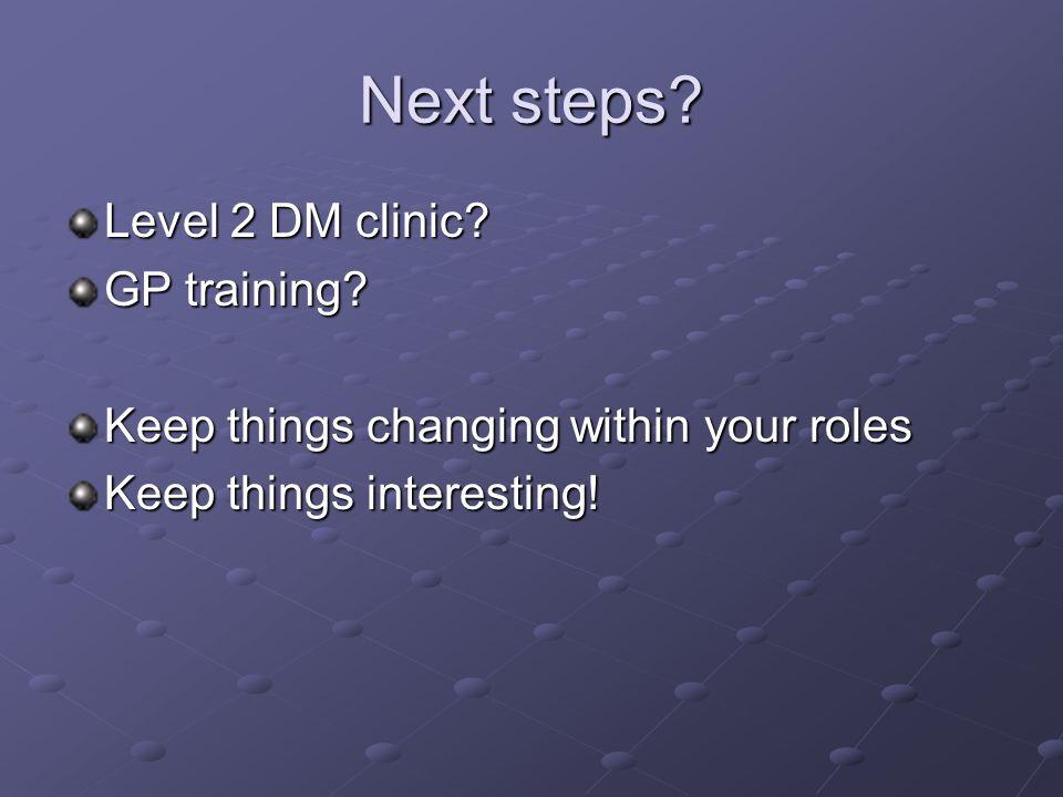 Next steps. Level 2 DM clinic. GP training.