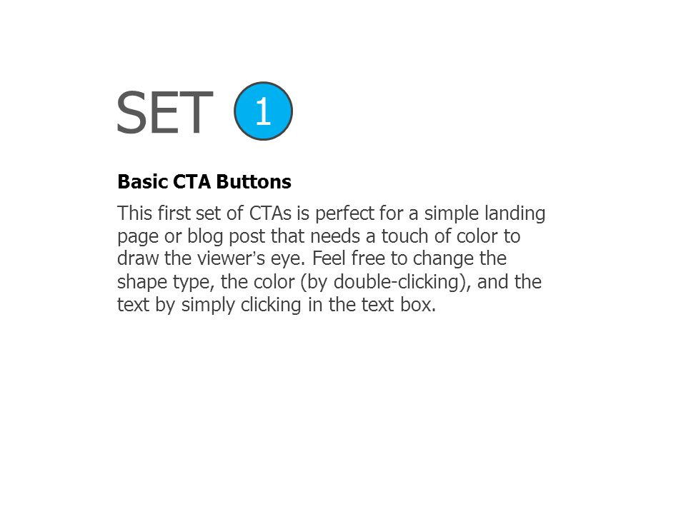 SET Basic CTA Buttons 1 This first set of CTAs is perfect for a simple landing page or blog post that needs a touch of color to draw the viewer's eye.