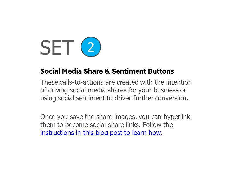 SET Social Media Share & Sentiment Buttons 2 These calls-to-actions are created with the intention of driving social media shares for your business or using social sentiment to driver further conversion.