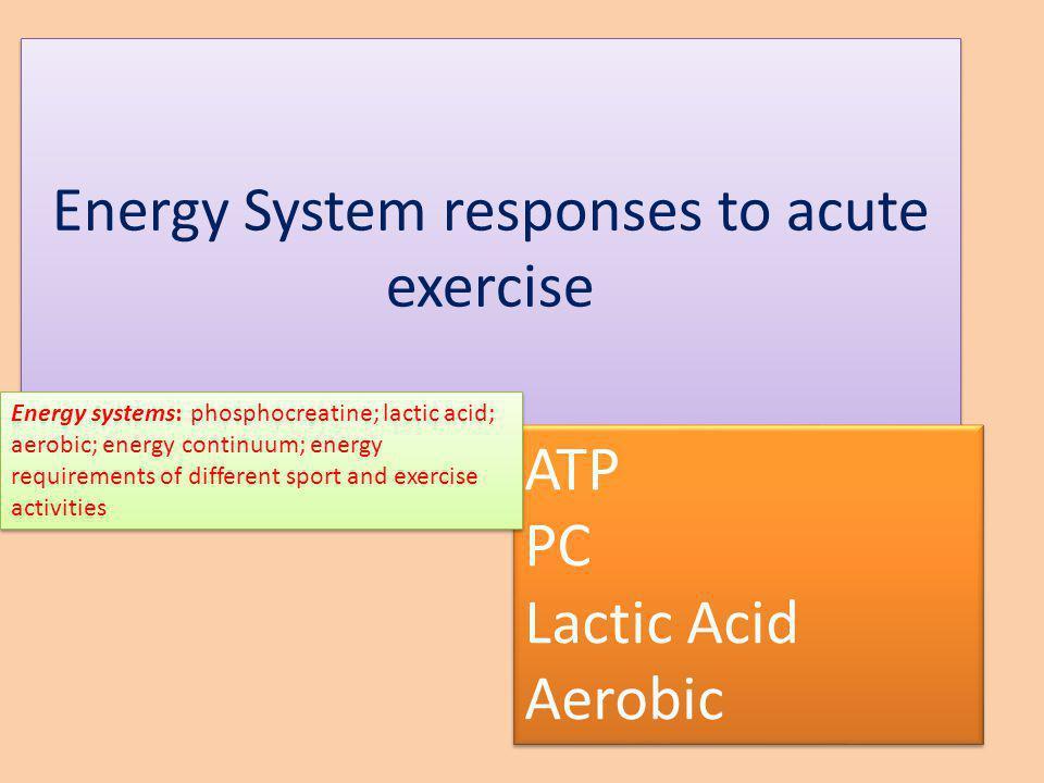 ATP Aerobic System Lactic Acid/Anaerobic Glycolysis ATP-PC (phosphagen) 0 sec 4 sec 10 sec 1.5 min 3 min + Strength – Power: power lift, shot put, golf swing Sustained Power: sprints, fast breaks, football Anaerobic Power – Endurance: 200-400 m dash, 100 m swim Aerobic Endurance: Beyond 800 m run Immediate/short-term Aerobic-oxidative non-oxidative systems system Energy Systems & Exercise: The Basics