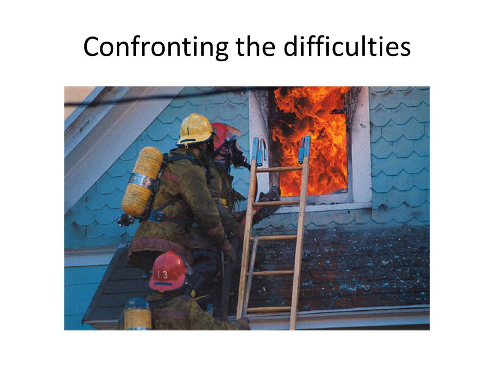 Confronting the difficulties