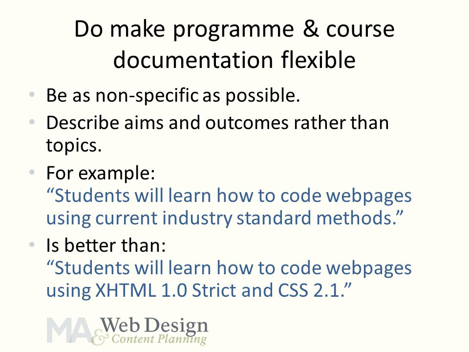 Do make programme & course documentation flexible Be as non-specific as possible.