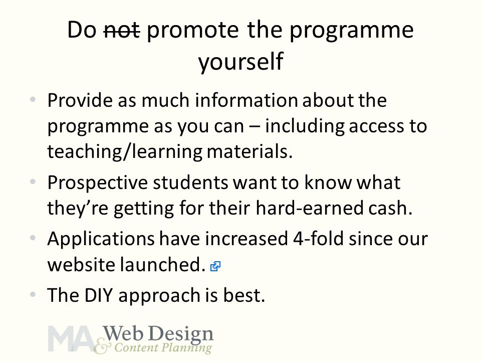 Do not promote the programme yourself Provide as much information about the programme as you can – including access to teaching/learning materials. Pr
