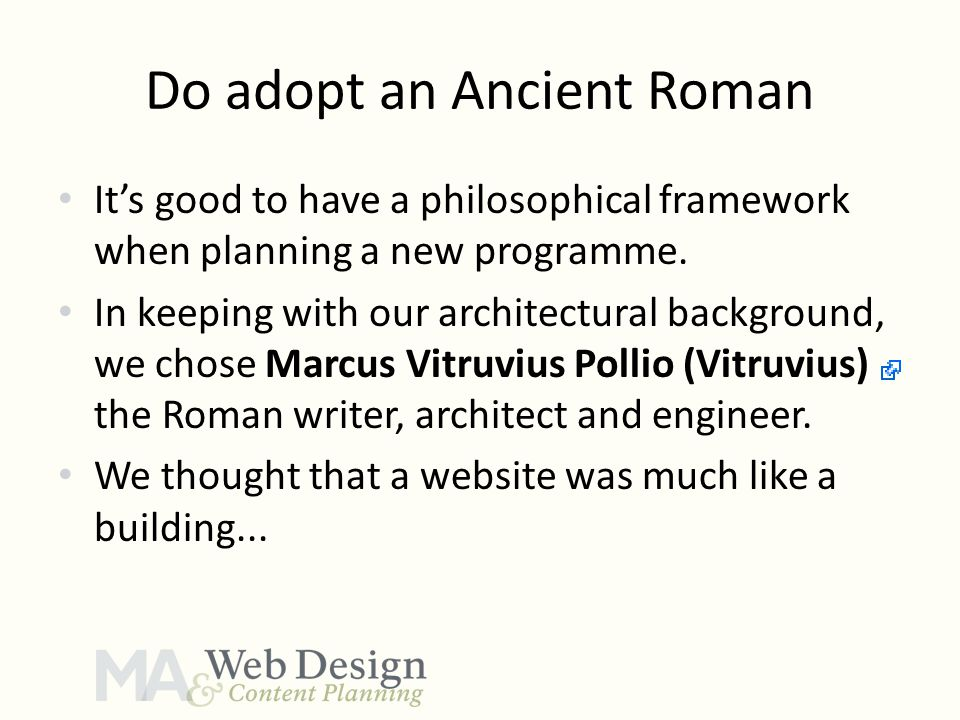 Do adopt an Ancient Roman It's good to have a philosophical framework when planning a new programme. In keeping with our architectural background, we