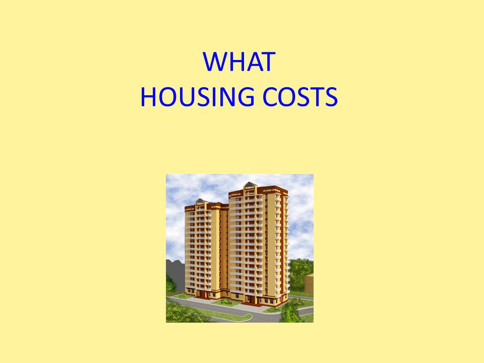 WHAT HOUSING COSTS