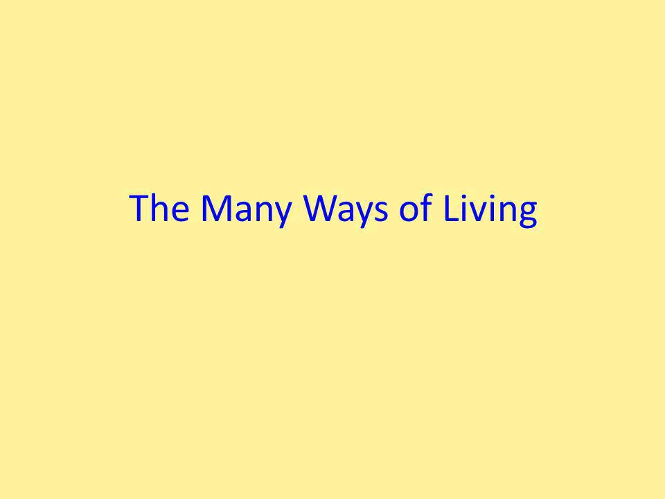 The Many Ways of Living