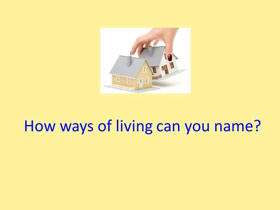 How ways of living can you name?