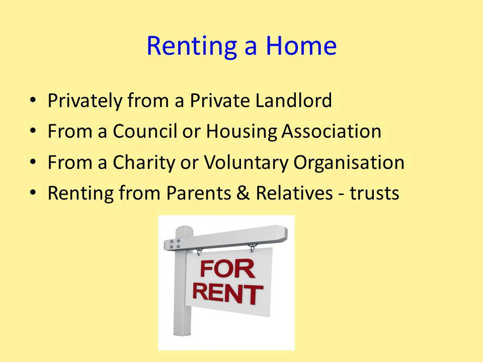 Renting a Home Privately from a Private Landlord From a Council or Housing Association From a Charity or Voluntary Organisation Renting from Parents & Relatives - trusts