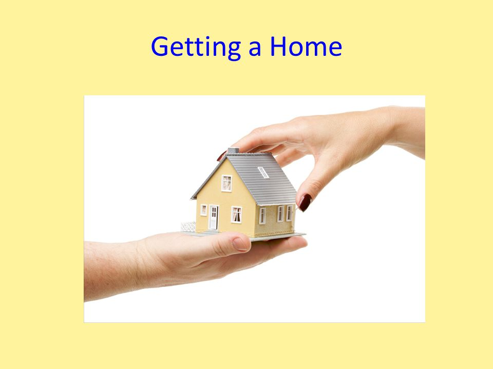 Getting a Home