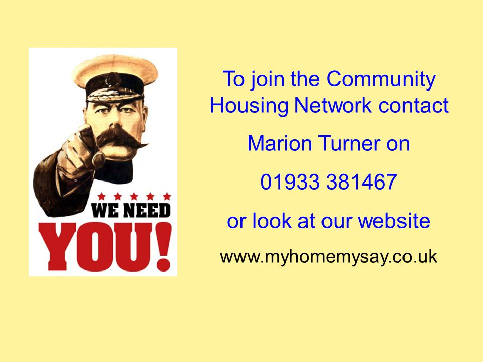 To join the Community Housing Network contact Marion Turner on 01933 381467 or look at our website www.myhomemysay.co.uk