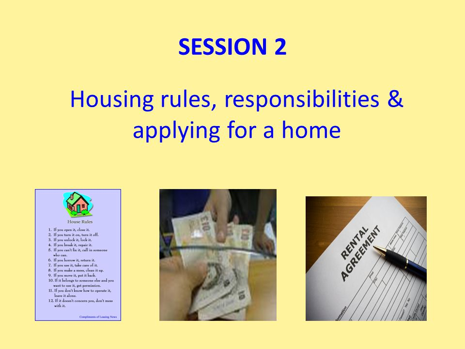 Housing rules, responsibilities & applying for a home SESSION 2