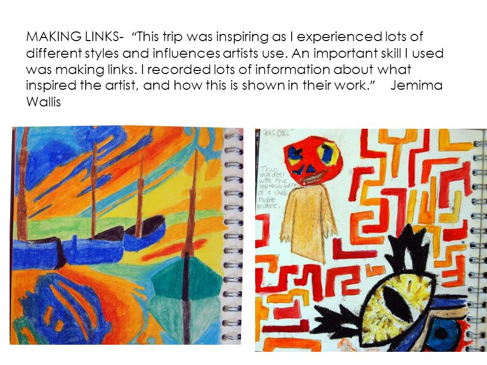 MAKING LINKS- This trip was inspiring as I experienced lots of different styles and influences artists use.