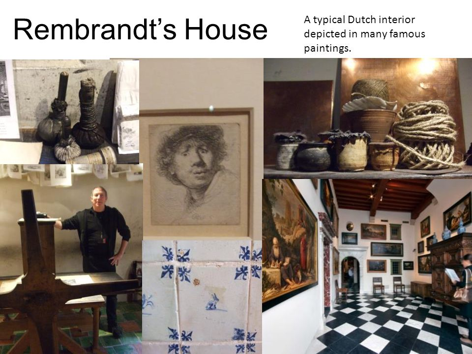 Rembrandt's House A typical Dutch interior depicted in many famous paintings.