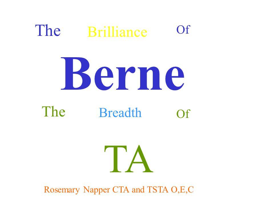 The Breadth Of TA Rosemary Napper CTA and TSTA O,E,C The Brilliance Of Berne