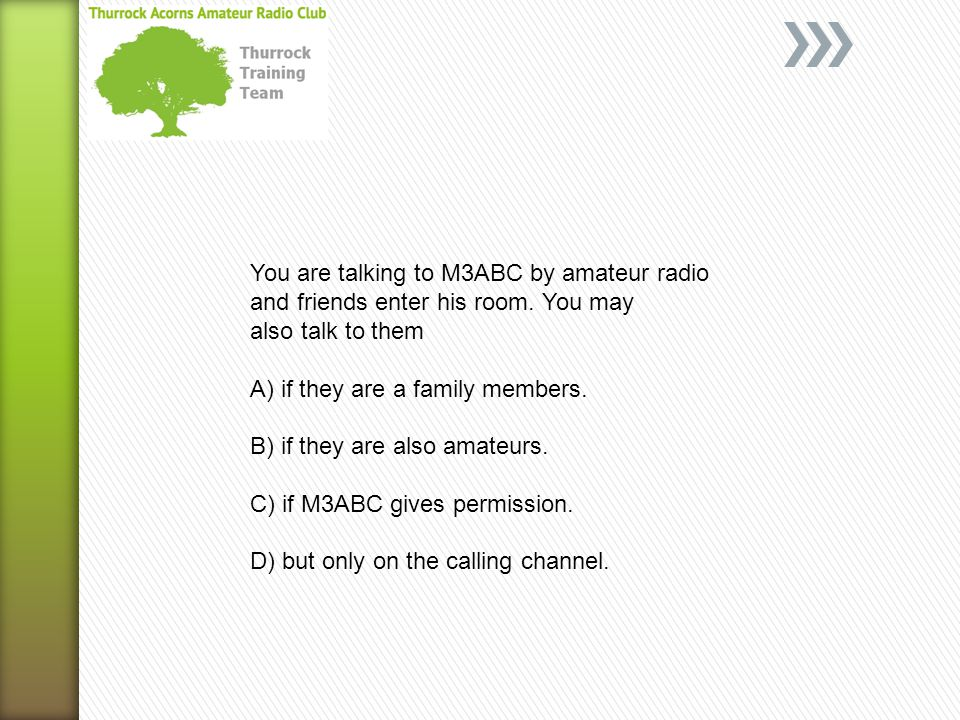 You are talking to M3ABC by amateur radio and friends enter his room.