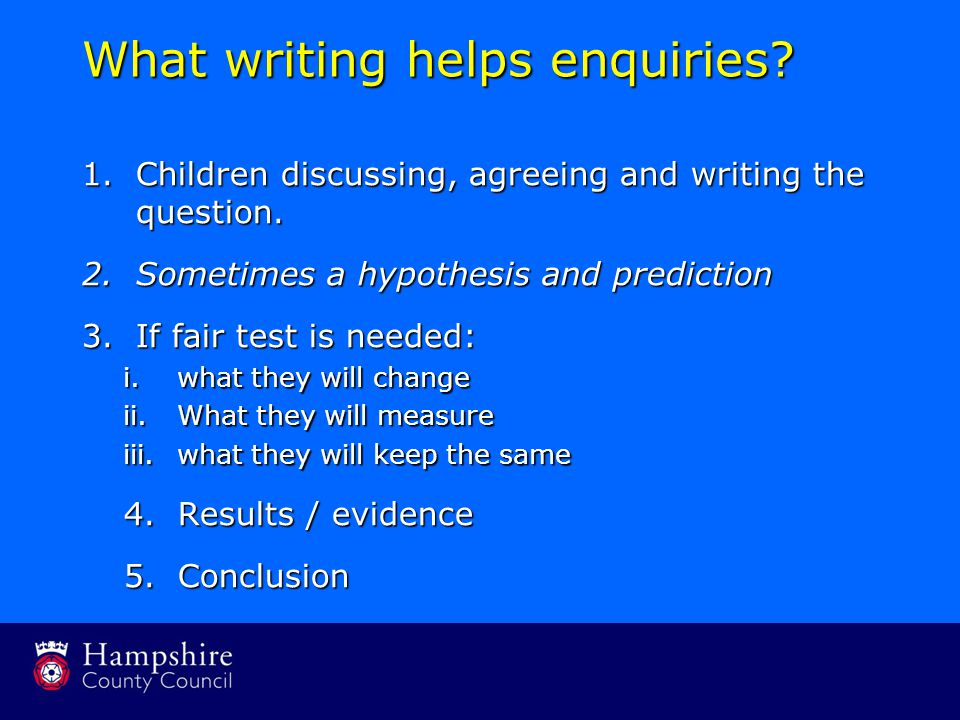 What writing helps enquiries. 1.Children discussing, agreeing and writing the question.