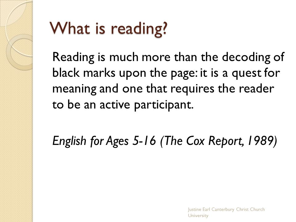 What is reading? Reading is much more than the decoding of black marks upon the page: it is a quest for meaning and one that requires the reader to be