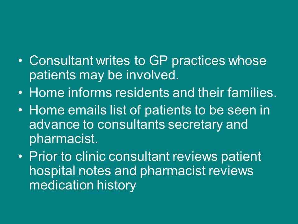 Consultant writes to GP practices whose patients may be involved. Home informs residents and their families. Home emails list of patients to be seen i