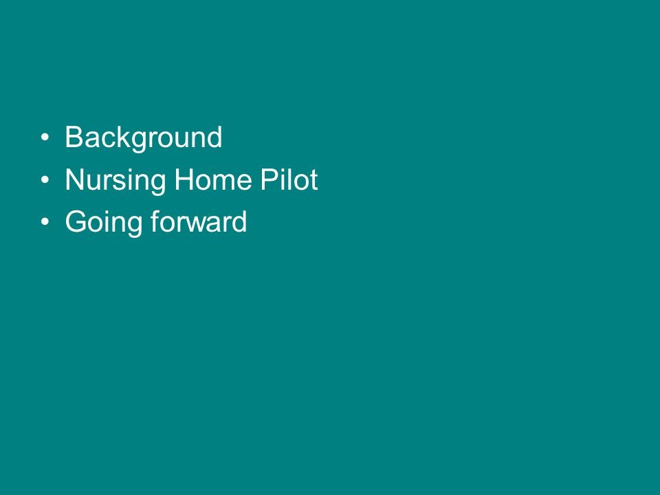 Background Nursing Home Pilot Going forward