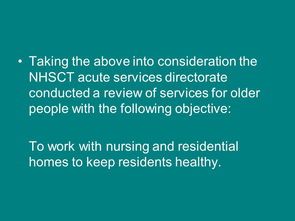 Taking the above into consideration the NHSCT acute services directorate conducted a review of services for older people with the following objective: